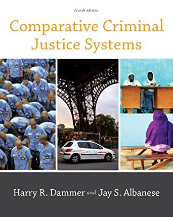 comparative criminal justice systems Written for the undergraduate comparative criminal justice course, this text combines theoretical and methodological issues of comparison with historical and cultural.