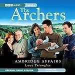 The Archers: Ambridge Affairs: Love Triangles | BBC Audiobooks