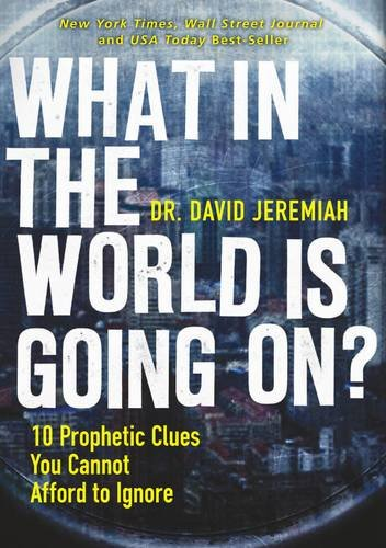 Read Online What in the World is Going On?: 10 Prophetic Clues You Cannot Afford to Ignore pdf epub