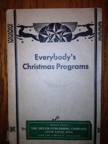 Everybody's Christmas programs;: Recitations, songs, drills, exercises, pageants, plays, skits, monologues and complete programs,