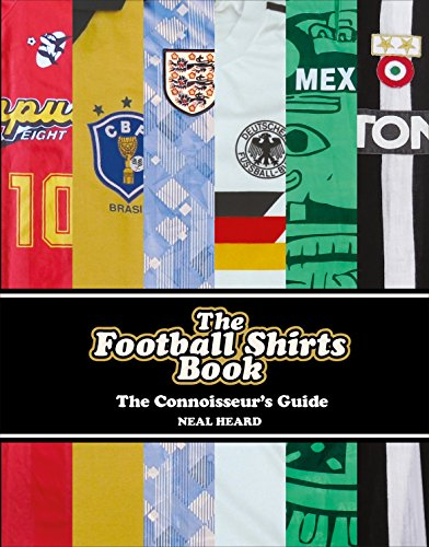 The Football Shirts Book: The Connoisseur's Guide - Neal Ball