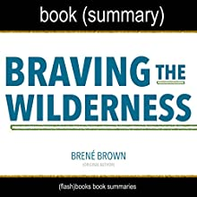 Summary of Braving the Wilderness by Brené Brown Audiobook by FlashBooks Book Summaries Narrated by Dean Bokhari