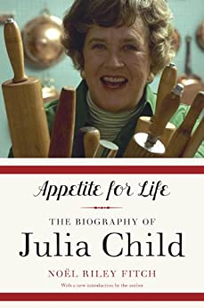 Appetite for Life: The Biography of Julia Child by [Fitch, Noel Riley]