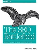 The SEO Battlefield: Winning Strategies for Search Marketing Programs Front Cover