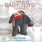 Cutest Ever Baby Toys to Knit, Val Pierce, 1570767092