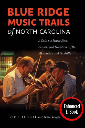 Blue Ridge Music Trails of North Carolina: A Guide to Music Sites, Artists, and Traditions of the Mountains and Foothill