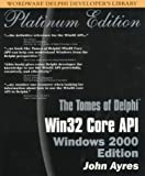 The Tomes of Delphi: Win32 Core API - Windows 2000 Edition by John Ayres (2001-12-01)