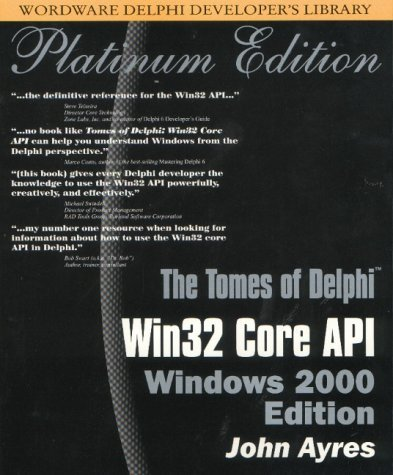 The Tomes of Delphi: Win32 Core API - Windows 2000 Edition by John Ayres (2001-12-01) by Wordware Publishing Inc.