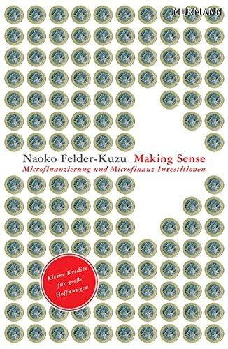Making Sense. Mikrofinanzierung und Mikrofinanzinvestitionen