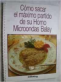 CÓMO SACAR EL MÁXIMO PARTIDO DE SU HORNO MICROONDAS BALAY: Amazon ...