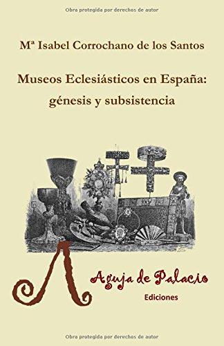 Museos Eclesiasticos en España: genesis y subsistencia (Studiolo) (Spanish Edition) [Mª Isabel Corrochano de los Santos] (Tapa Blanda)