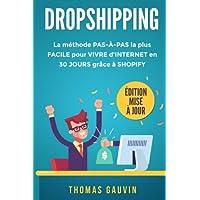 DROPSHIPPING: La méthode PAS-À-PAS la plus FACILE pour VIVRE d'INTERNET en 30 JOURS grâce à SHOPIFY. Édition mise à jour.