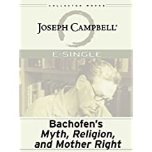 Bachofen's Myth, Religion and Mother Right (E-Singles)