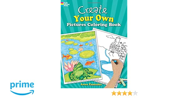 Create Your Own Pictures Coloring Book: 45 Fun-to-Finish ...