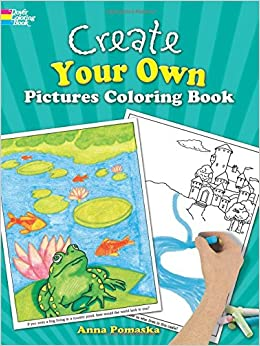 create your own pictures coloring book 45 fun to finish illustrations dover childrens activity books anna pomaska 9780486246147 amazoncom books
