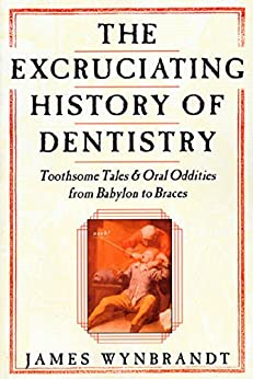 Excruciating History Dentistry Toothsome Oddities ebook product image