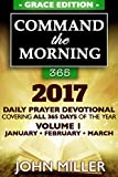 img - for Command the Morning 365: 2017 Daily Prayer Devotional (Grace Edition) - Volume 1 - January / February / March 2017 (Command the Morning 365 2017 Series) book / textbook / text book