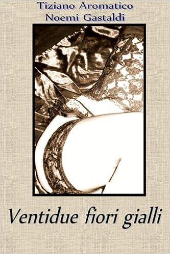 Fiori Gialli Libri.Amazon It Ventidue Fiori Gialli 1 Tiziano Aromatico Noemi