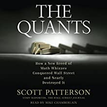 The Quants: How a New Breed of Math Whizzes Conquered Wall Street and Nearly Destroyed It | Livre audio Auteur(s) : Scott Patterson Narrateur(s) : Mike Chamberlain