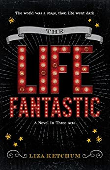 The Life Fantastic: A Novel in Three Acts by [Ketchum, Liza]