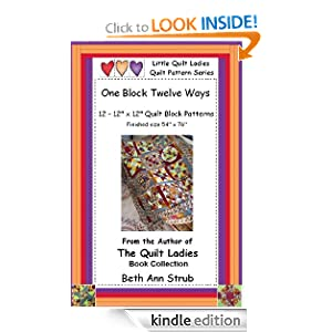 One Block 12 Ways, Quilt Block Patterns (Little Quilt Ladies) Beth Ann Strub