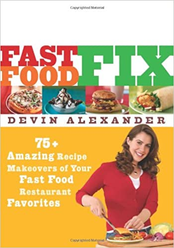Fast food fix 75 amazing recipe makeovers of your fast food fast food fix 75 amazing recipe makeovers of your fast food restaurant favorites devin alexander 9781594863103 amazon books forumfinder Image collections