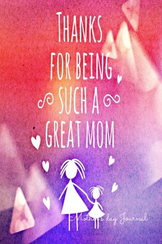 Mother's Day Journal: Journal Notebook To Write In For Mom, Mothers Journal Lined, Ruled Journal 6inx9in 200 Pages (Mom Journals) (Volume 3) PDF