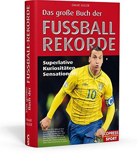 Das große Buch der Fußball-Rekorde: Superlative, Kuriositäten, Sensationen