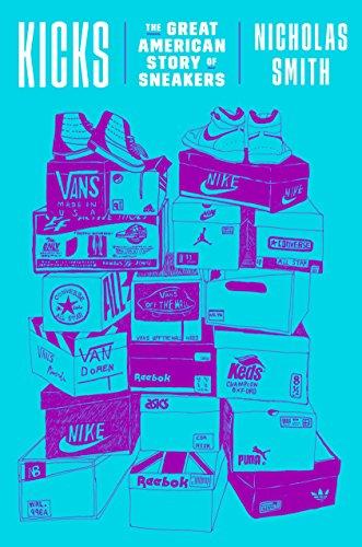 Kicks: The Great American Story of Sneakers (Dunks Kicks Nike)