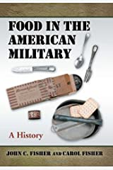 Food in the American Military: A History Kindle Edition
