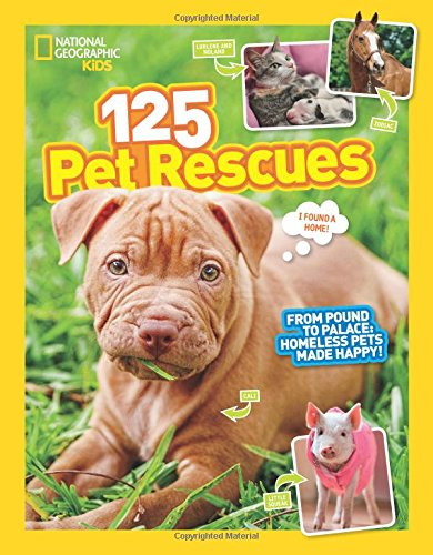 125 Pet Rescues: From Pound to Palace: Homeless Pets Made Happy