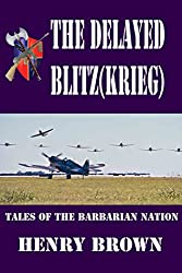 The Delayed Blitz(Krieg) (Tales of the Barbarian Nation)