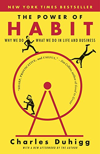 The Power of Habit: Why We Do What We Do in Life and -