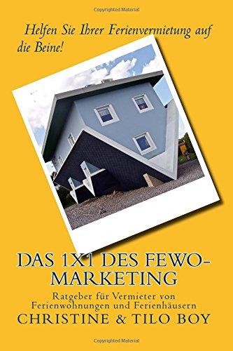Das 1x1 des Fewo-Marketing: Helfen Sie Ihrer Ferienvermietung auf die Beine! Ratgeber für Vermieter von Ferienwohnungen und Ferienhäusern Taschenbuch – 2. Oktober 2015 Christine Boy Tilo Boy 1517295475