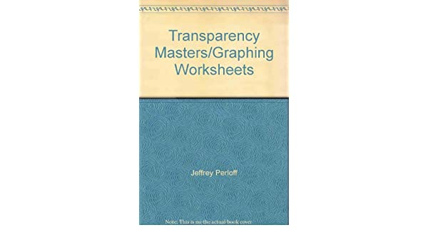 Microeconomics: Transparency Masters and Student Graph Worksheets ...
