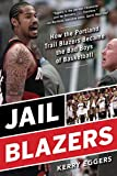 "Kerry Eggers, ""Jail Blazers: How the Portland Trail Blazers Became the Bad Boys of Basketball"" (Sport Publishing, 2018)"