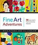 Fine Art Adventures: 36 Creative, Hands-On Projects Inspired by Classic Masterpieces