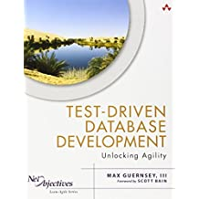 Test-Driven Database Development: Unlocking Agility (Net Objectives Lean-Agile Series) by Max Guernsey III (2013-03-03)
