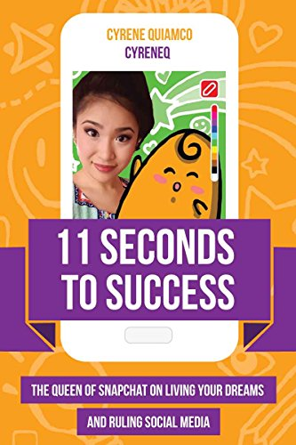 11 Seconds to Success: The Queen of Snapchat on Living Your Dreams and Ruling Social Media por Cyrene Quiamco