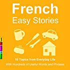 10 Topics from Everyday Life : With Hundreds of Useful Words and Phrases (French Easy Stories) Audiobook by Sylvie Lainé Narrated by Sylvie Lainé