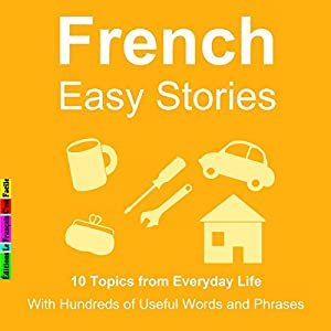 10 Topics from Everyday Life : With Hundreds of Useful Words and Phrases (French Easy Stories) Hörbuch