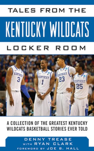 Tales From The Kentucky Wildcats Locker Room  A Collection Of The Greatest Wildcat Stories Ever Told  Tales From The Team