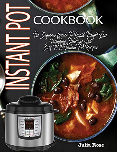 Weight Winners Instant Pot Cookbook: The Beginner Guide To Rapid Weight Loss Including Delicious And Easy Weight Loss Instant Pot Recipes With Points (English Edition)