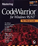 Mastering Code Warrior for Windows 95-NT, Jim Trudeau, 0782120571
