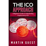 The ICO Approach: A Beginner's Guide to Understanding Cryptocurrency ICO