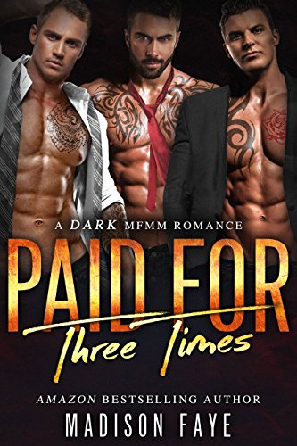 Paid For Three Times: A Dark MFMM Romance by [Faye, Madison]