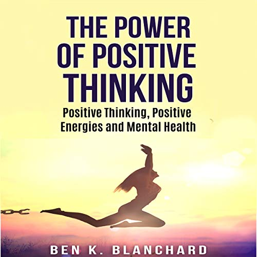The Power of Positive Thinking: Positive Thinking, Positive Energies and Mental - Mental Energy