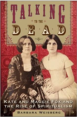 Descargas de libros de texto Talking to the Dead: Kate and Maggie Fox and the Rise of Spiritualism PDB B000C4T2IU