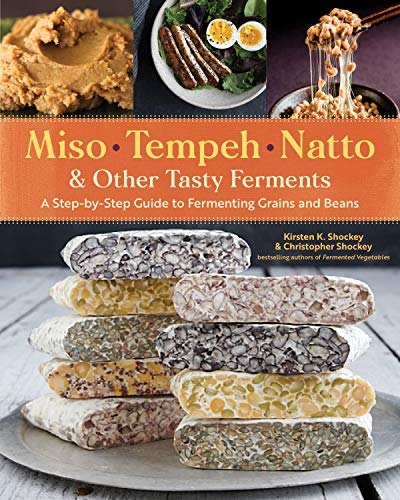 Miso, Tempeh, Natto & Other Tasty Ferments: A Step-by-Step Guide to Fermenting Grains and Beans by [Shockey, Kirsten K., Shockey, Christopher]