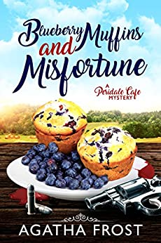 Blueberry Muffins and Misfortune (Peridale Cafe Cozy Mystery Book 12) by [Frost, Agatha]